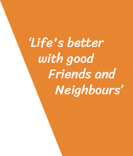 Life's better with good Friends and Neighbours